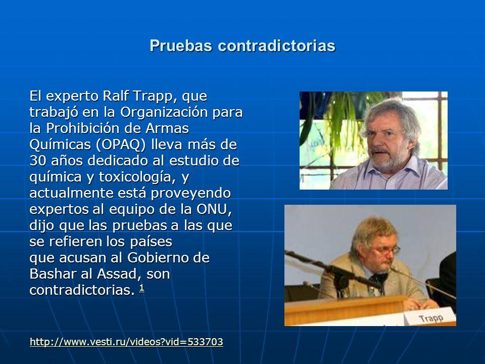 Pruebas contradictorias El experto Ralf Trapp, que trabajó en la Organización para la Prohibición de Armas Químicas (OPAQ) lleva más de 30 años dedica