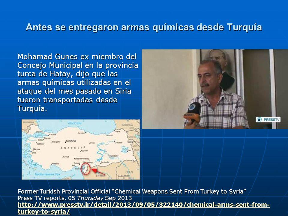 Antes se entregaron armas químicas desde Turquía Mohamad Gunes ex miembro del Concejo Municipal en la provincia turca de Hatay, dijo que las armas quí