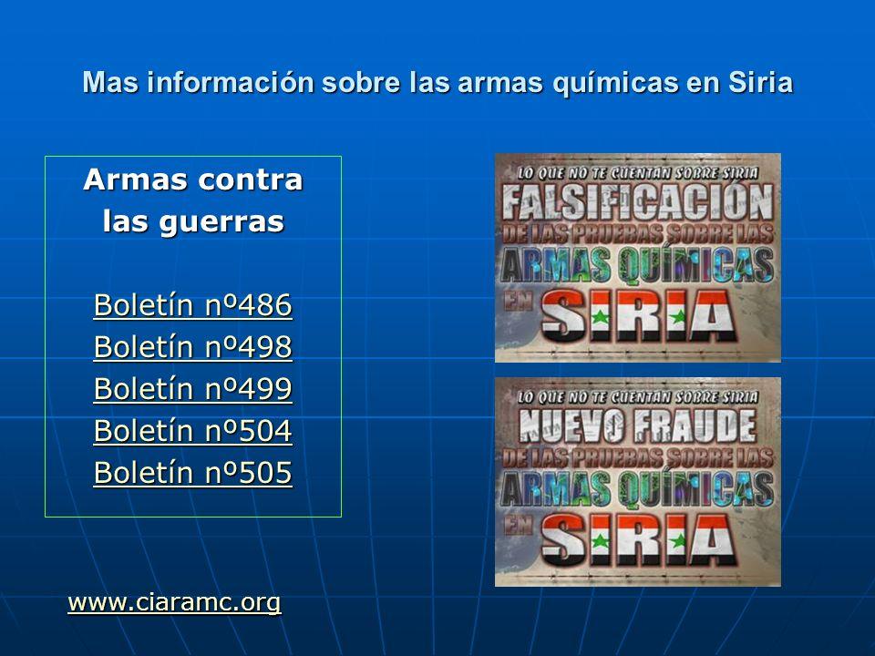 Mas información sobre las armas químicas en Siria Armas contra las guerras Boletín nº486 Boletín nº486 Boletín nº498 Boletín nº498 Boletín nº499 Bolet
