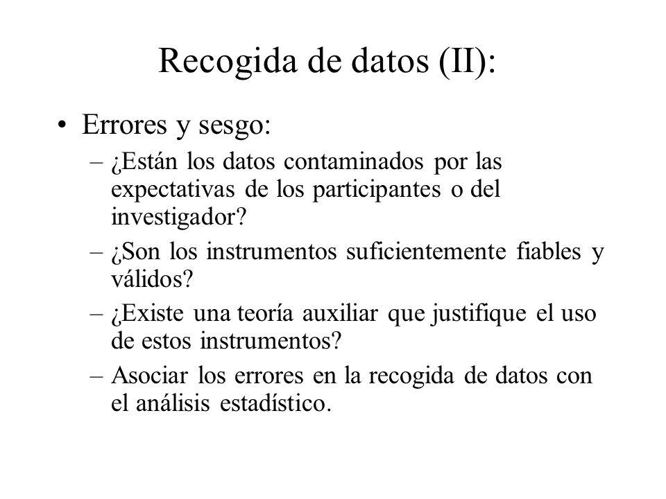 Recogida de datos (II): Errores y sesgo: –¿Están los datos contaminados por las expectativas de los participantes o del investigador? –¿Son los instru
