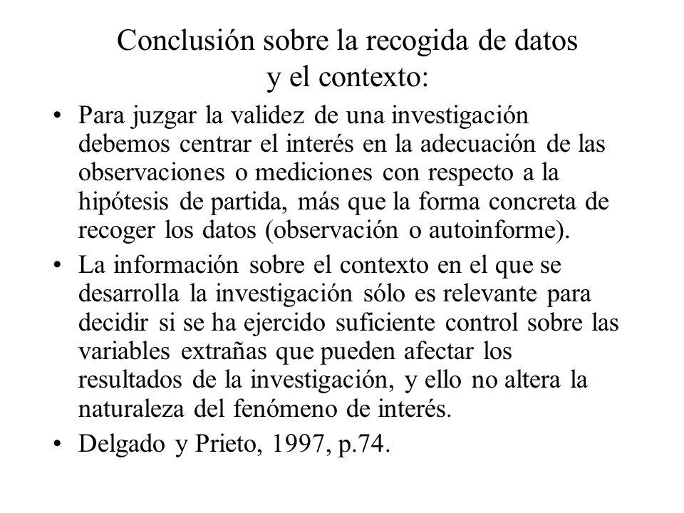 Conclusión sobre la recogida de datos y el contexto: Para juzgar la validez de una investigación debemos centrar el interés en la adecuación de las ob