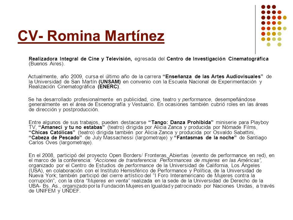 CV- Romina Martínez Realizadora Integral de Cine y Televisión, egresada del Centro de Investigación Cinematográfica (Buenos Aires). Actualmente, año 2