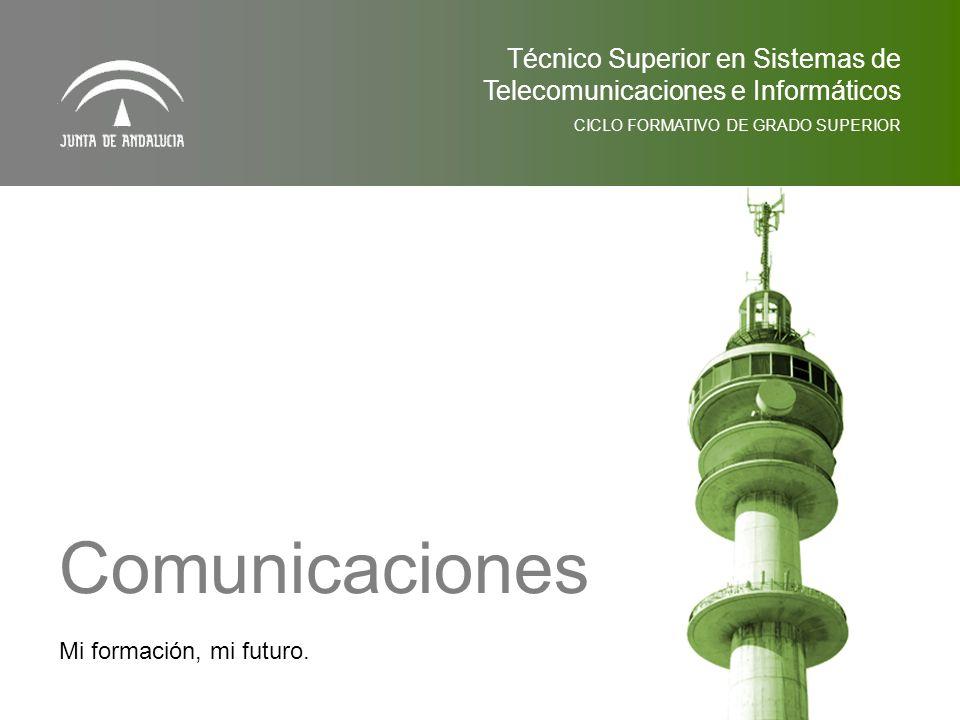 Mi formación, mi futuro. Comunicaciones Técnico Superior en Sistemas de Telecomunicaciones e Informáticos CICLO FORMATIVO DE GRADO SUPERIOR
