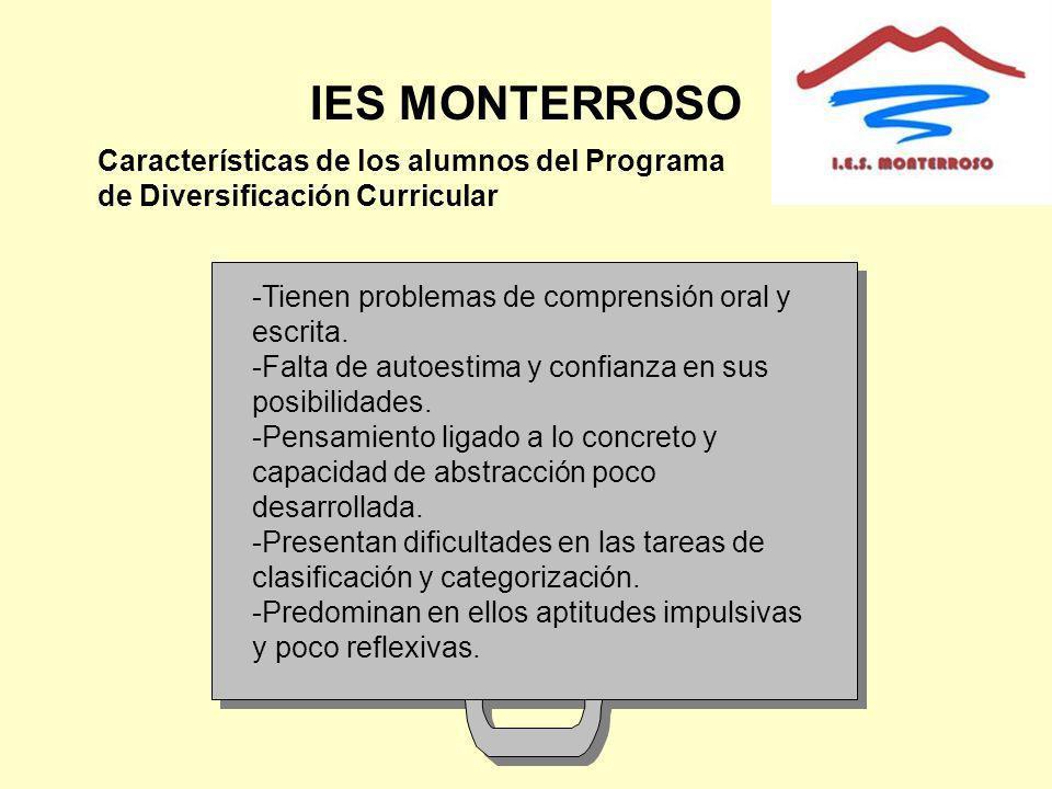 IES MONTERROSO Características de los alumnos del Programa de Diversificación Curricular -Tienen problemas de comprensión oral y escrita. -Falta de au