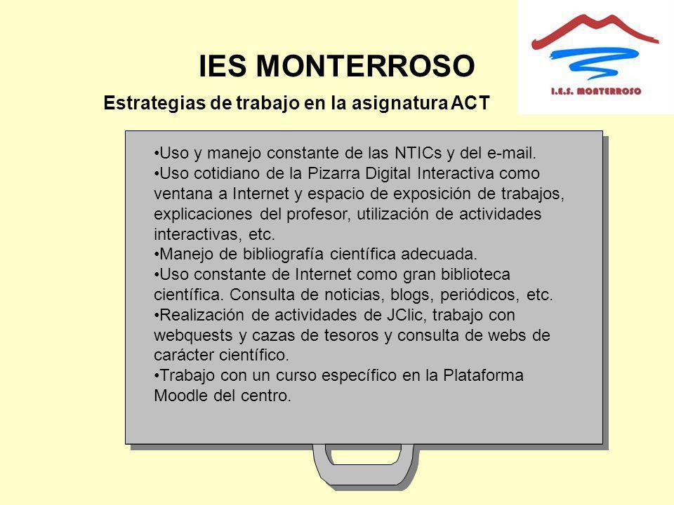 IES MONTERROSO Estrategias de trabajo en la asignatura ACT Uso y manejo constante de las NTICs y del e-mail. Uso cotidiano de la Pizarra Digital Inter