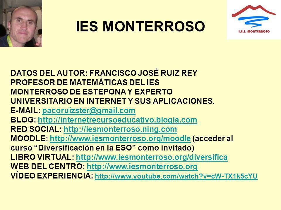 IES MONTERROSO DATOS DEL AUTOR: FRANCISCO JOSÉ RUIZ REY PROFESOR DE MATEMÁTICAS DEL IES MONTERROSO DE ESTEPONA Y EXPERTO UNIVERSITARIO EN INTERNET Y S