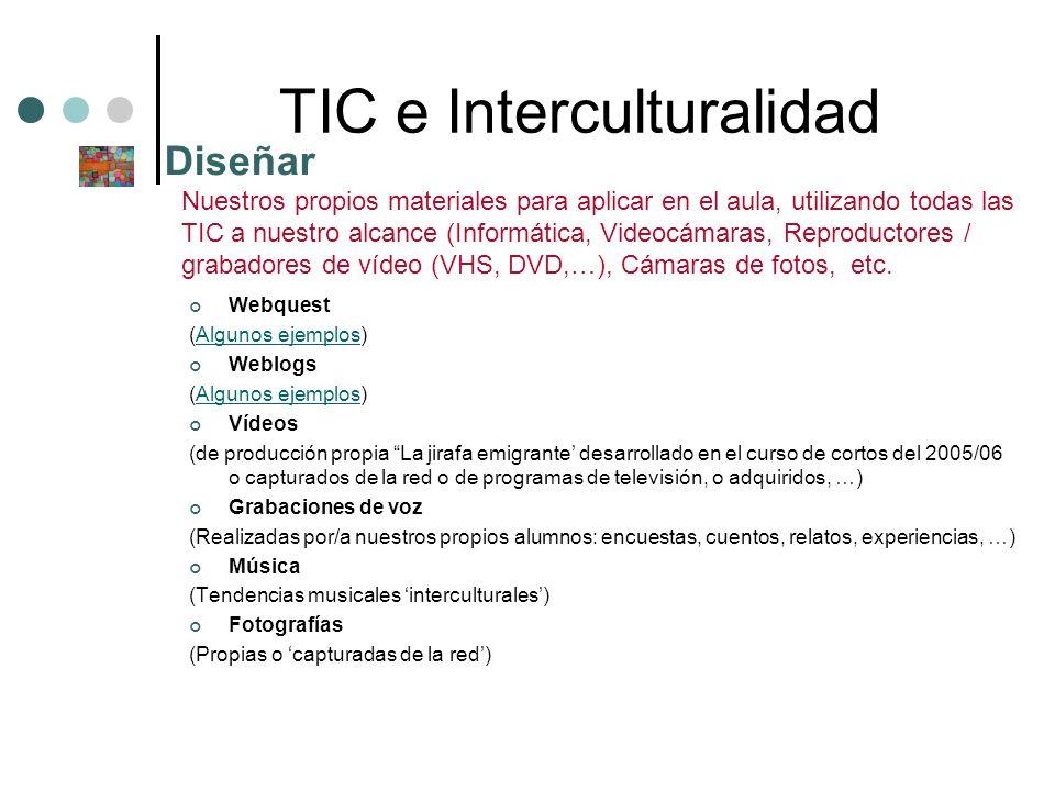 TIC e Interculturalidad Webquest (Algunos ejemplos)Algunos ejemplos Weblogs (Algunos ejemplos)Algunos ejemplos Vídeos (de producción propia La jirafa