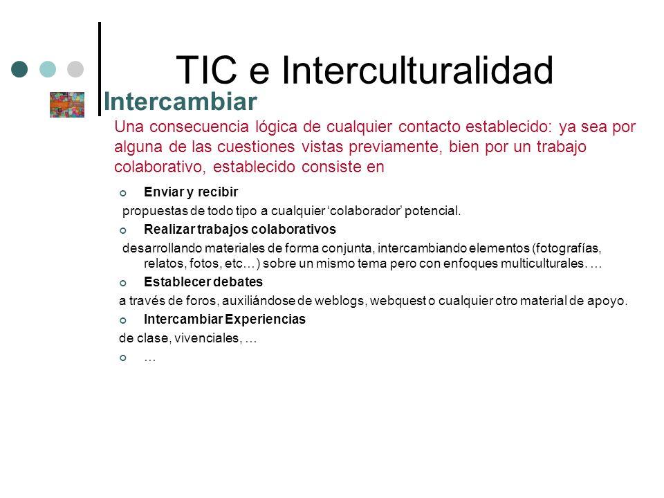 TIC e Interculturalidad Enviar y recibir propuestas de todo tipo a cualquier colaborador potencial. Realizar trabajos colaborativos desarrollando mate