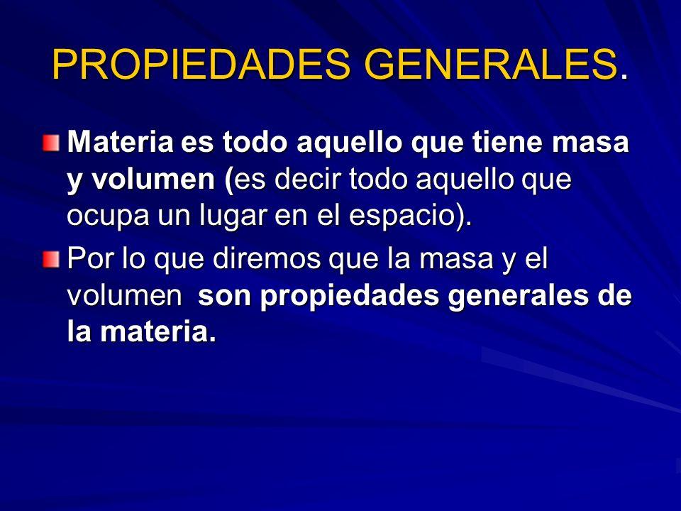 MASA Es una propiedad general de la materia, que se define como la cantidad de materia que posee un cuerpo.