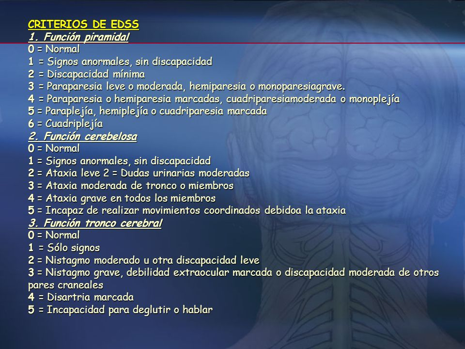 ESCALA AMPLIADA DEL ESTADO DE DISCAPACIDAD DE KURTZKE (EDSS) 0.0=Exploración neurológica normal (todos grado 0 en los SF) 1.0=Sin discapacidad, signos