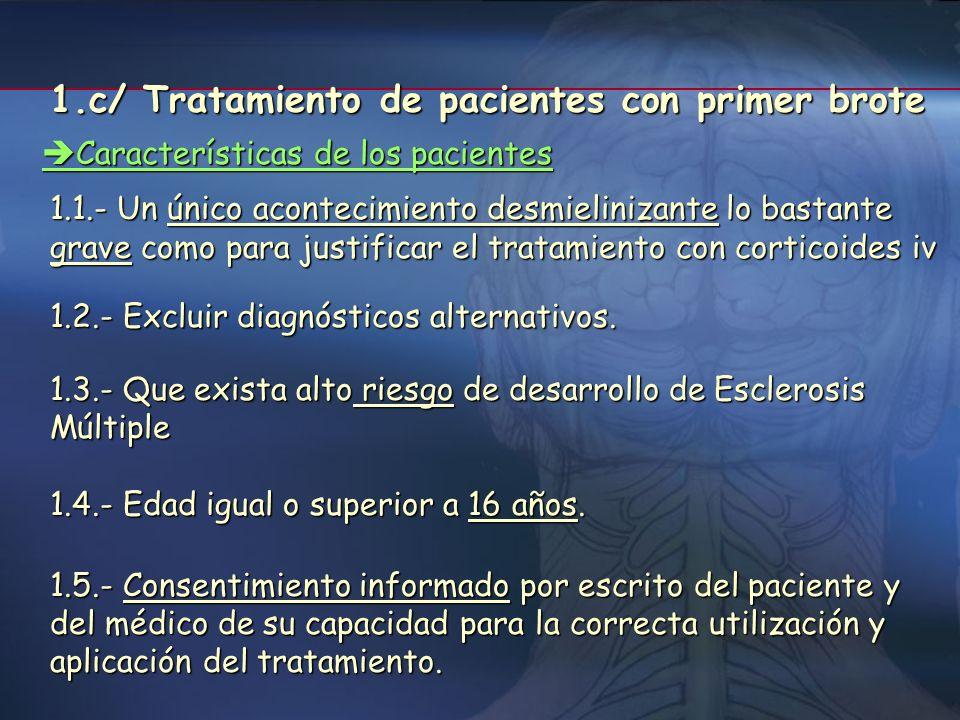 1.b/ Tratamiento de EM secundaria progresiva 1.1.- Edad igual o superior a 16 años. 1.2.- Tener una EDSS inferior o igual a 65. 1.3.- Haber presentado