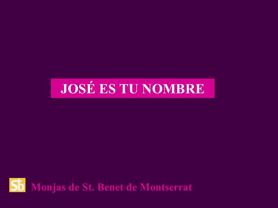 JOSÉ ES TU NOMBRE Monjas de St. Benet de Montserrat