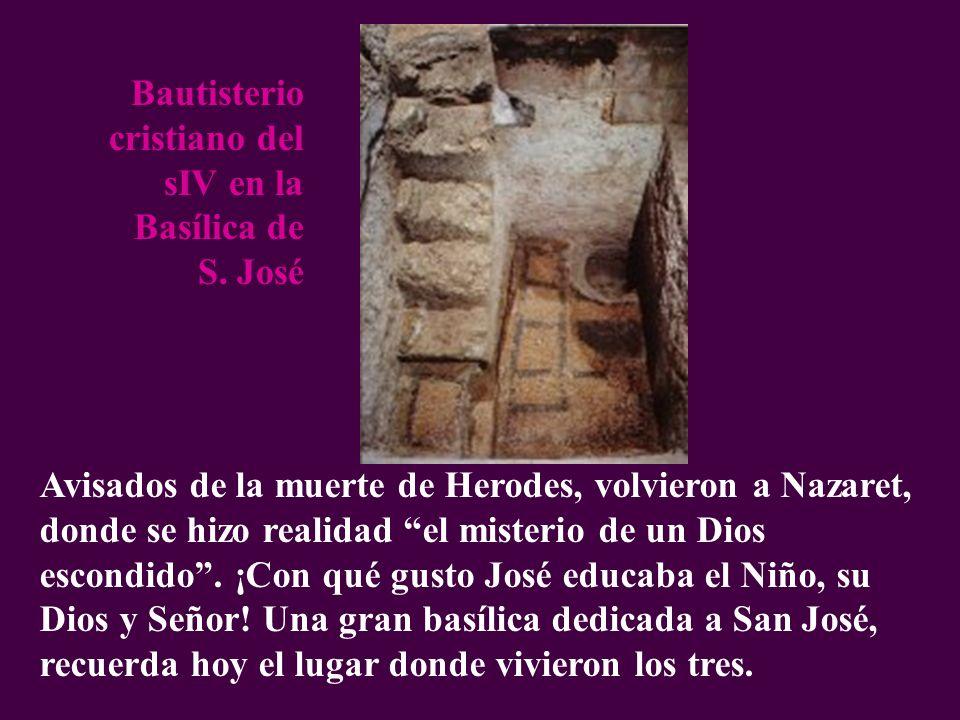 Avisados de la muerte de Herodes, volvieron a Nazaret, donde se hizo realidad el misterio de un Dios escondido. ¡Con qué gusto José educaba el Niño, s