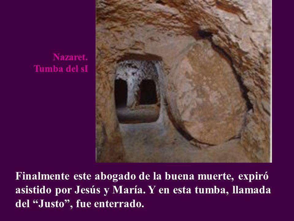 Finalmente este abogado de la buena muerte, expiró asistido por Jesús y María. Y en esta tumba, llamada del Justo, fue enterrado. Nazaret. Tumba del s