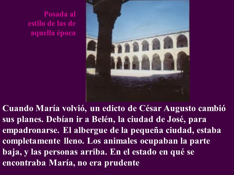 Cuando María volvió, un edicto de César Augusto cambió sus planes. Debían ir a Belén, la ciudad de José, para empadronarse. El albergue de la pequeña