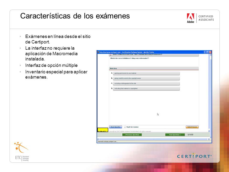 Características de los exámenes Exámenes en línea desde el sitio de Certiport. La interfaz no requiere la aplicación de Macromedia instalada. Interfaz