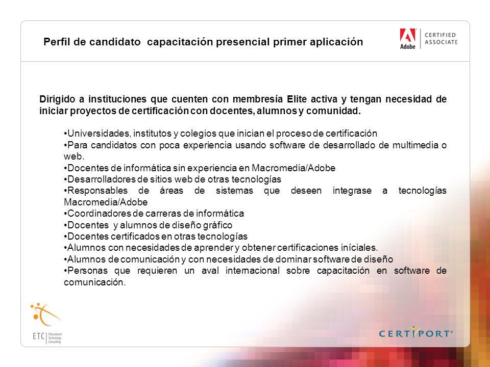 Perfil de candidato capacitación presencial primer aplicación Dirigido a instituciones que cuenten con membresía Elite activa y tengan necesidad de in