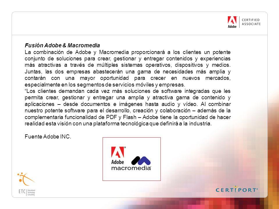 Fusión Adobe & Macromedia La combinación de Adobe y Macromedia proporcionará a los clientes un potente conjunto de soluciones para crear, gestionar y