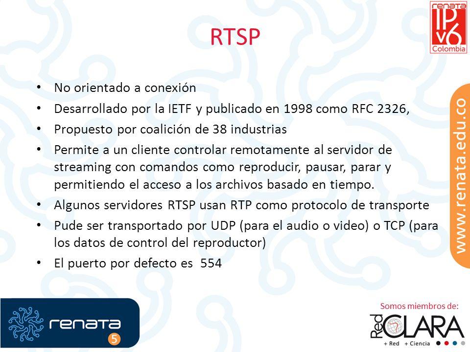 RTSP No orientado a conexión Desarrollado por la IETF y publicado en 1998 como RFC 2326, Propuesto por coalición de 38 industrias Permite a un cliente controlar remotamente al servidor de streaming con comandos como reproducir, pausar, parar y permitiendo el acceso a los archivos basado en tiempo.