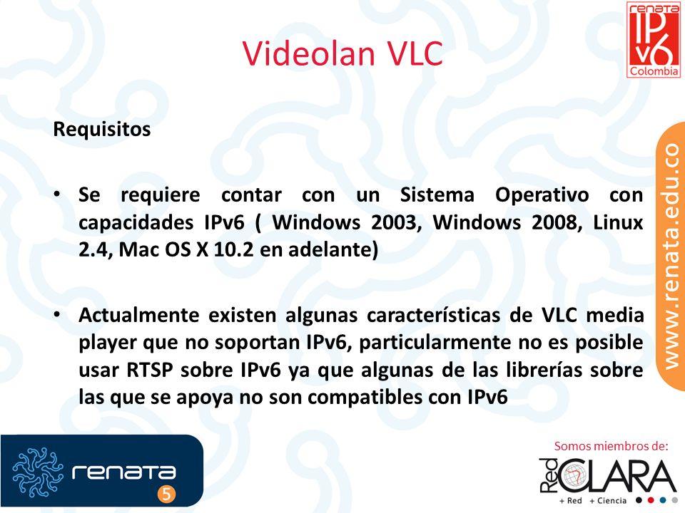 Videolan VLC Requisitos Se requiere contar con un Sistema Operativo con capacidades IPv6 ( Windows 2003, Windows 2008, Linux 2.4, Mac OS X 10.2 en adelante) Actualmente existen algunas características de VLC media player que no soportan IPv6, particularmente no es posible usar RTSP sobre IPv6 ya que algunas de las librerías sobre las que se apoya no son compatibles con IPv6