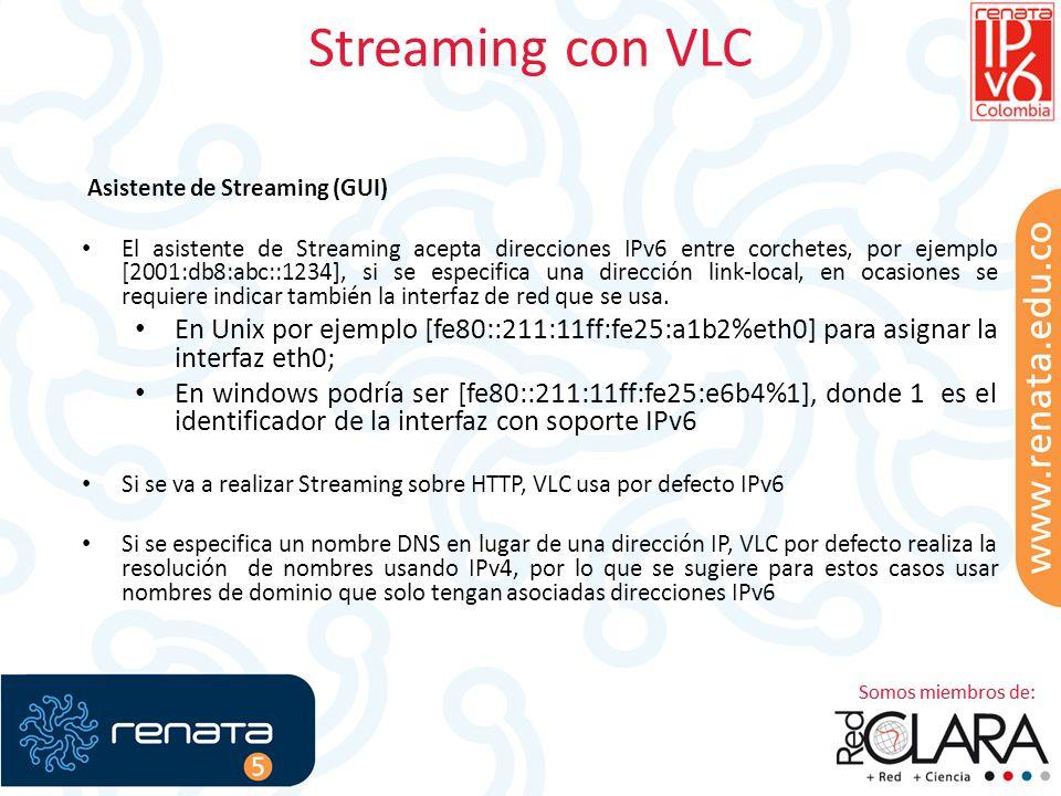 Streaming con VLC Asistente de Streaming (GUI) El asistente de Streaming acepta direcciones IPv6 entre corchetes, por ejemplo [2001:db8:abc::1234], si se especifica una dirección link-local, en ocasiones se requiere indicar también la interfaz de red que se usa.
