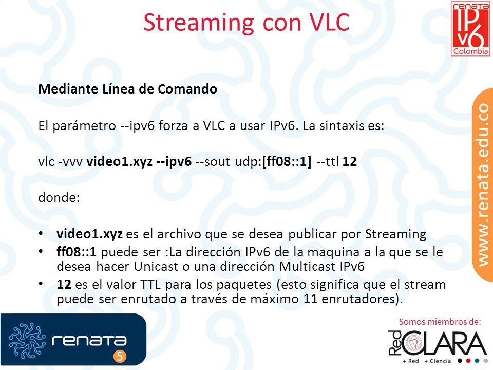 Streaming con VLC Mediante Línea de Comando El parámetro --ipv6 forza a VLC a usar IPv6.