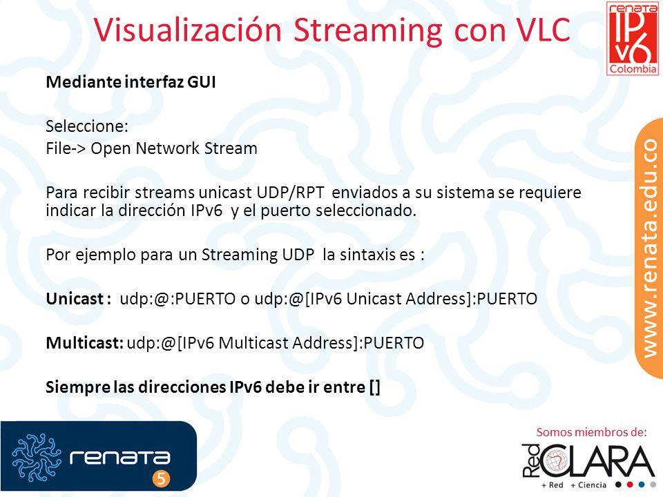 Visualización Streaming con VLC Mediante interfaz GUI Seleccione: File-> Open Network Stream Para recibir streams unicast UDP/RPT enviados a su sistema se requiere indicar la dirección IPv6 y el puerto seleccionado.