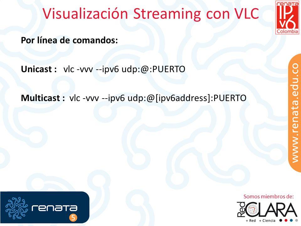 Visualización Streaming con VLC Por línea de comandos: Unicast : vlc -vvv --ipv6 udp:@:PUERTO Multicast : vlc -vvv --ipv6 udp:@[ipv6address]:PUERTO
