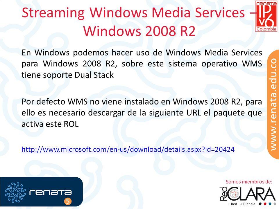 Streaming Windows Media Services – Windows 2008 R2 En Windows podemos hacer uso de Windows Media Services para Windows 2008 R2, sobre este sistema operativo WMS tiene soporte Dual Stack Por defecto WMS no viene instalado en Windows 2008 R2, para ello es necesario descargar de la siguiente URL el paquete que activa este ROL http://www.microsoft.com/en-us/download/details.aspx?id=20424