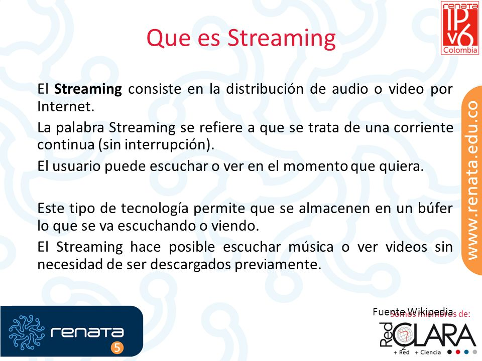 Que es Streaming El Streaming consiste en la distribución de audio o video por Internet.
