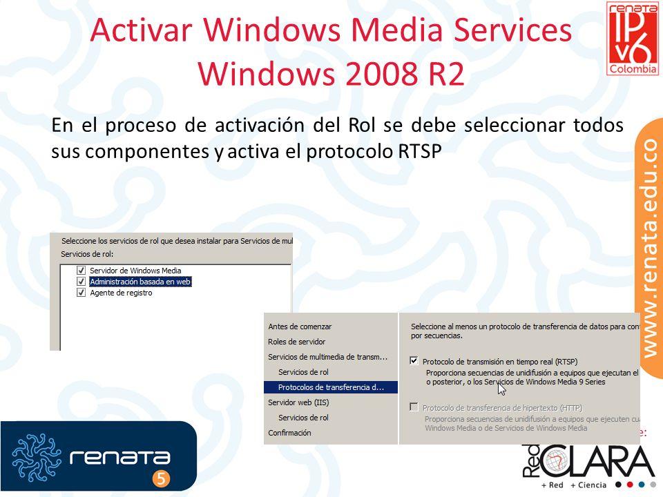 Activar Windows Media Services Windows 2008 R2 En el proceso de activación del Rol se debe seleccionar todos sus componentes y activa el protocolo RTSP