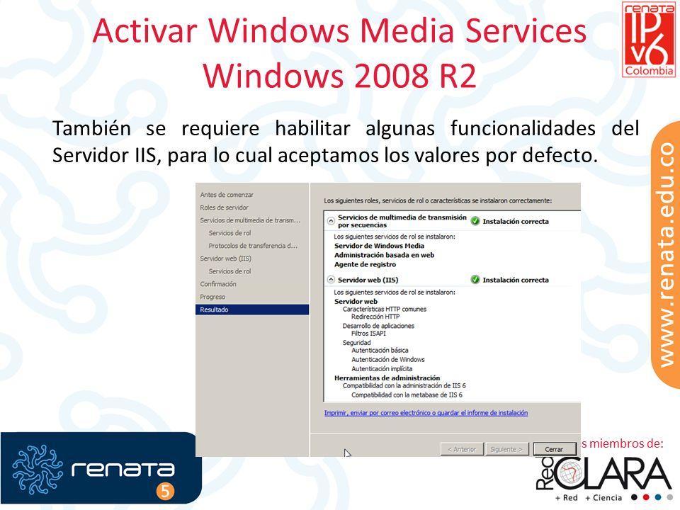 Activar Windows Media Services Windows 2008 R2 También se requiere habilitar algunas funcionalidades del Servidor IIS, para lo cual aceptamos los valores por defecto.