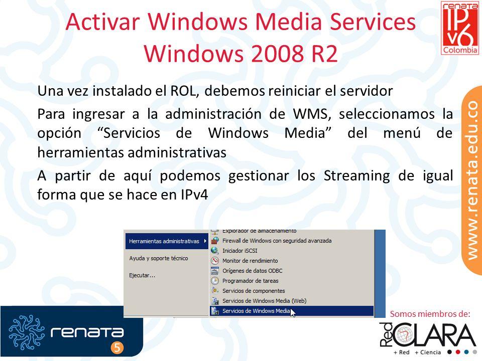 Activar Windows Media Services Windows 2008 R2 Una vez instalado el ROL, debemos reiniciar el servidor Para ingresar a la administración de WMS, seleccionamos la opción Servicios de Windows Media del menú de herramientas administrativas A partir de aquí podemos gestionar los Streaming de igual forma que se hace en IPv4