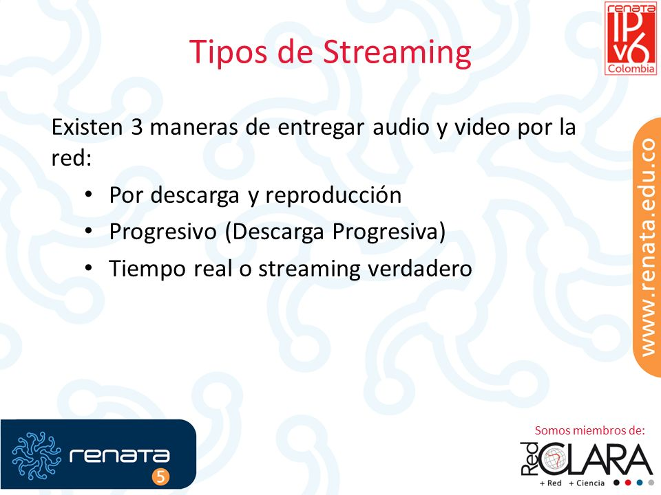 Tipos de Streaming Existen 3 maneras de entregar audio y video por la red: Por descarga y reproducción Progresivo (Descarga Progresiva) Tiempo real o streaming verdadero