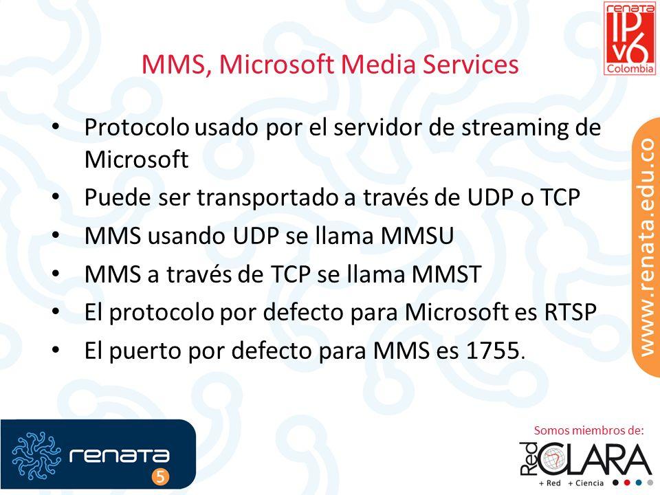 MMS, Microsoft Media Services Protocolo usado por el servidor de streaming de Microsoft Puede ser transportado a través de UDP o TCP MMS usando UDP se llama MMSU MMS a través de TCP se llama MMST El protocolo por defecto para Microsoft es RTSP El puerto por defecto para MMS es 1755.