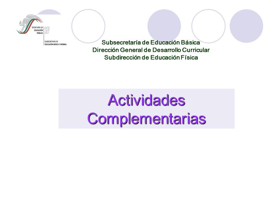 Subsecretaría de Educación Básica Dirección General de Desarrollo Curricular Subdirección de Educación Física Actividades Complementarias
