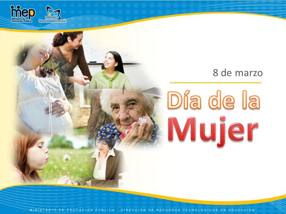 Día Internacional de la Mujer Se celebra desde 1977, creado por las Naciones Unidas.