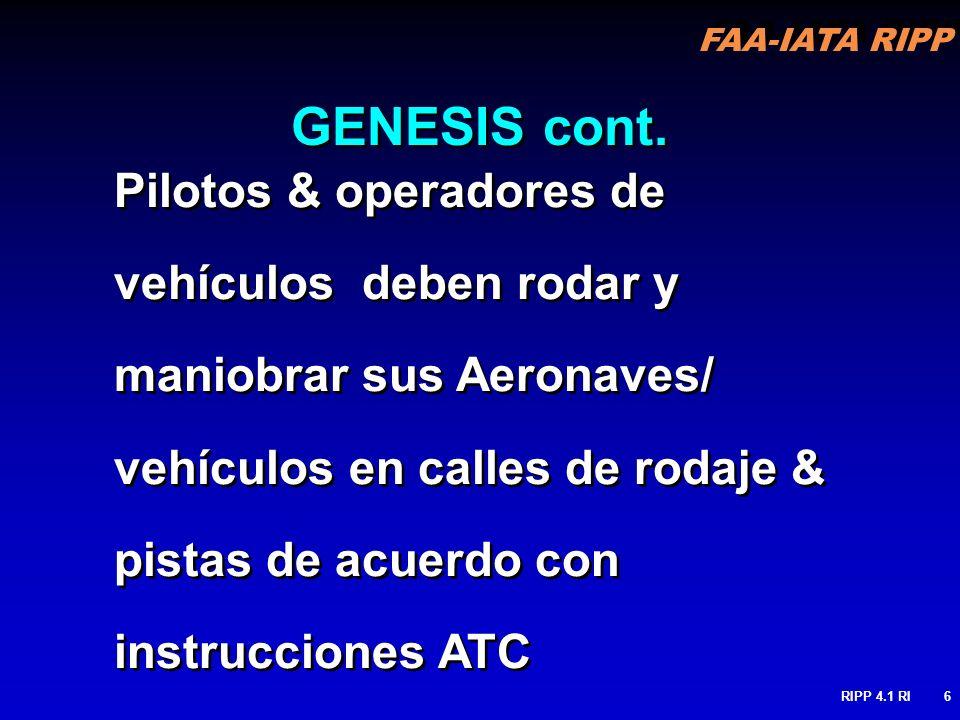 FAA-IATA RIPP RIPP 4.1 RI7 controladores deben monitorear la ubicación y asegurarse del progreso de las Aeronaves y vehículos operando en la superficie del Aeropuerto, de acuerdo con las instrucciones de separación dadas, GENESIS cont.