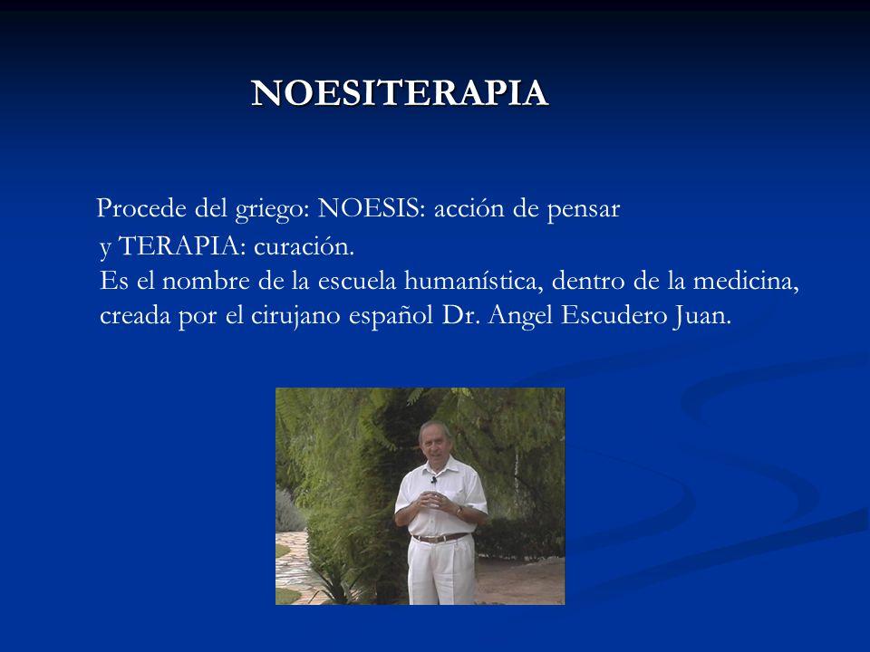 NOESITERAPIA NOESITERAPIA Procede del griego: NOESIS: acción de pensar y TERAPIA: curación. Es el nombre de la escuela humanística, dentro de la medic