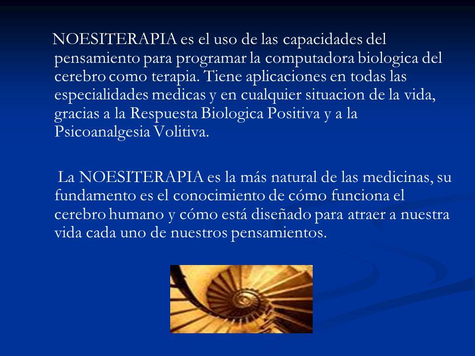 NOESITERAPIA es el uso de las capacidades del pensamiento para programar la computadora biologica del cerebro como terapia. Tiene aplicaciones en toda