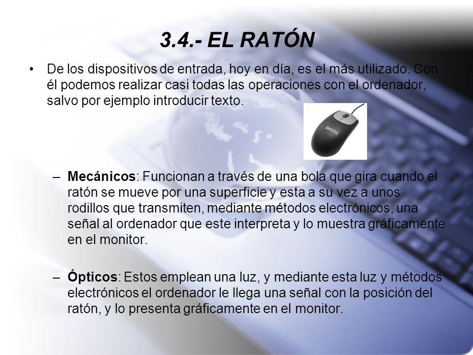 3.4.- EL RATÓN De los dispositivos de entrada, hoy en día, es el más utilizado. Con él podemos realizar casi todas las operaciones con el ordenador, s