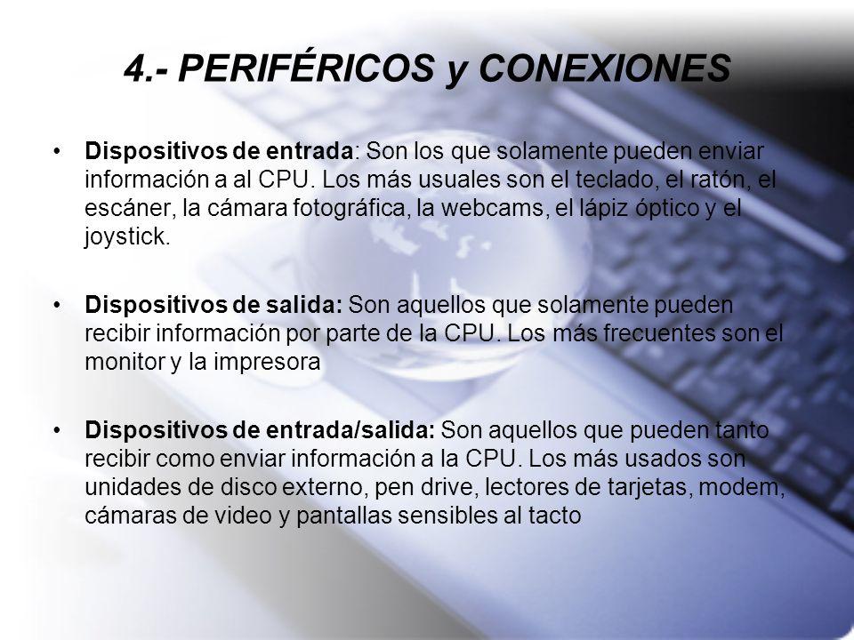 4.- PERIFÉRICOS y CONEXIONES Dispositivos de entrada: Son los que solamente pueden enviar información a al CPU. Los más usuales son el teclado, el rat