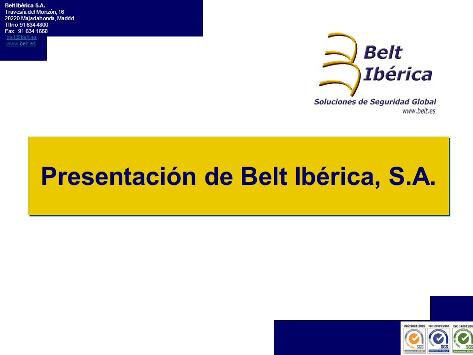 Presentación de Belt Ibérica, S.A. Belt Ibérica S.A. Travesía del Monzón, 16 28220 Majadahonda, Madrid Tlfno:91 634 4800 Fax: 91 634 1658 belt@belt.es