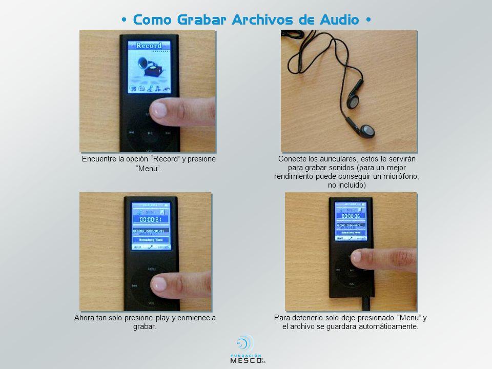 Como Grabar Archivos de Audio Encuentre la opción Record y presione Menu. Conecte los auriculares, estos le servirán para grabar sonidos (para un mejo