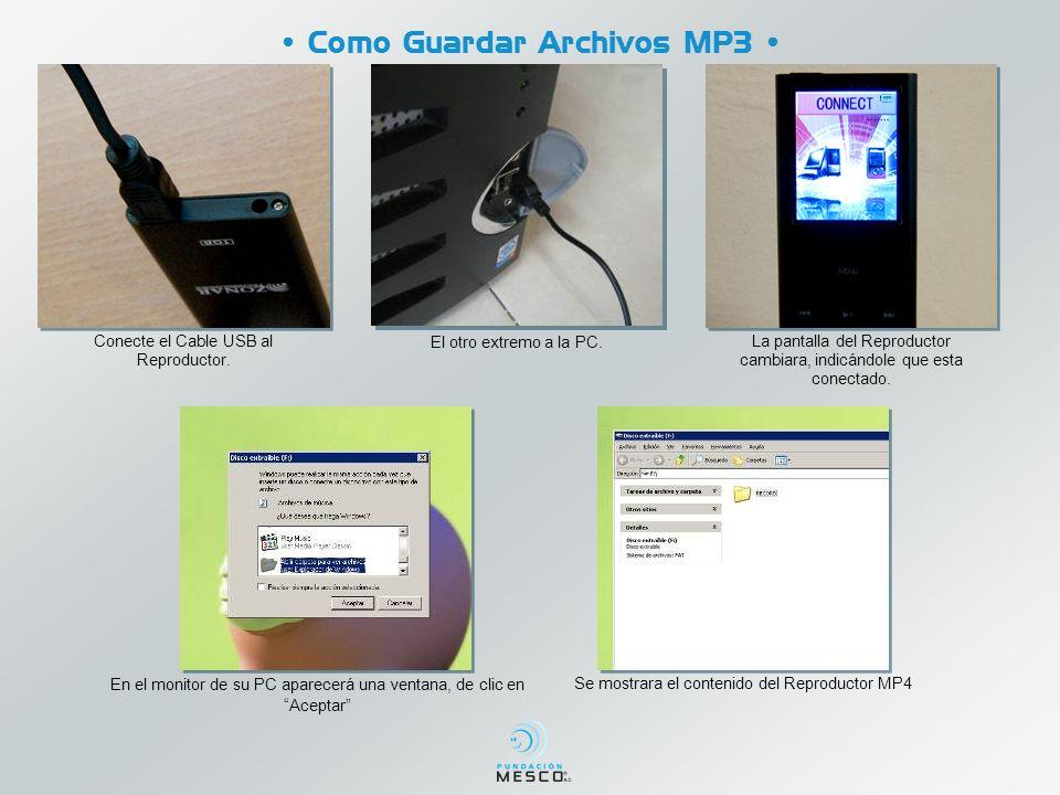 Como Guardar Archivos MP3 En el monitor de su PC aparecerá una ventana, de clic en Aceptar Se mostrara el contenido del Reproductor MP4 Conecte el Cable USB al Reproductor.
