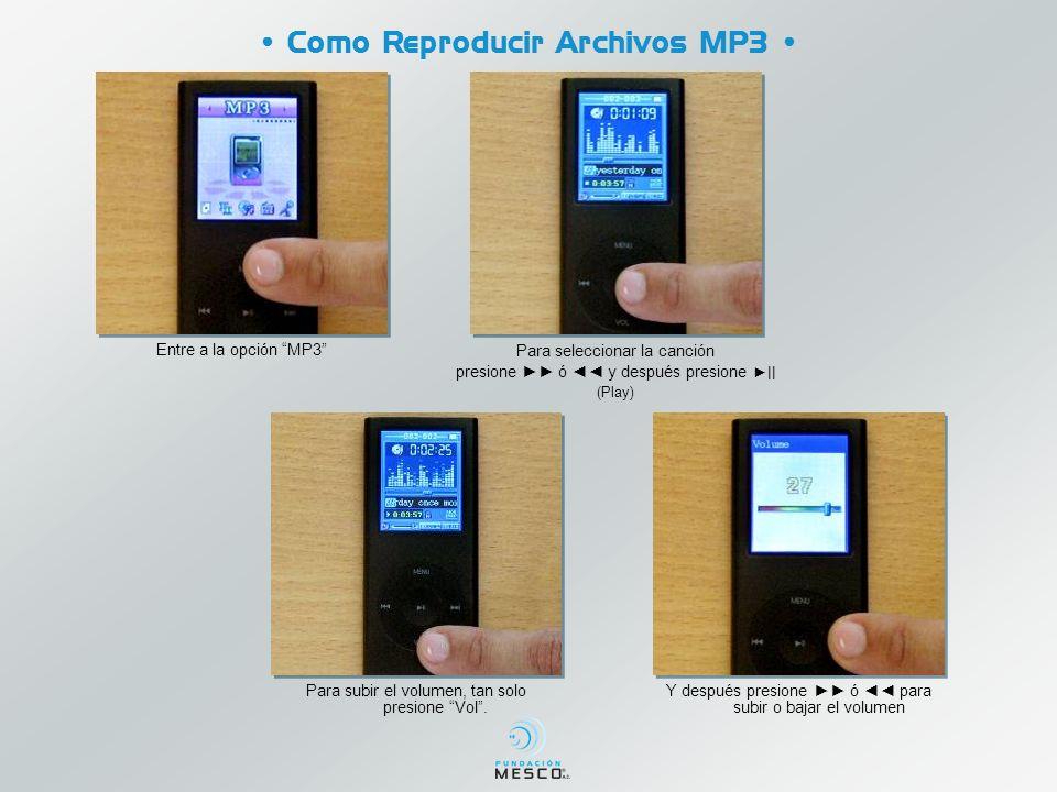 Como Reproducir Archivos MP3 Entre a la opción MP3 Para seleccionar la canción presione ó y después presione || (Play) Para subir el volumen, tan solo