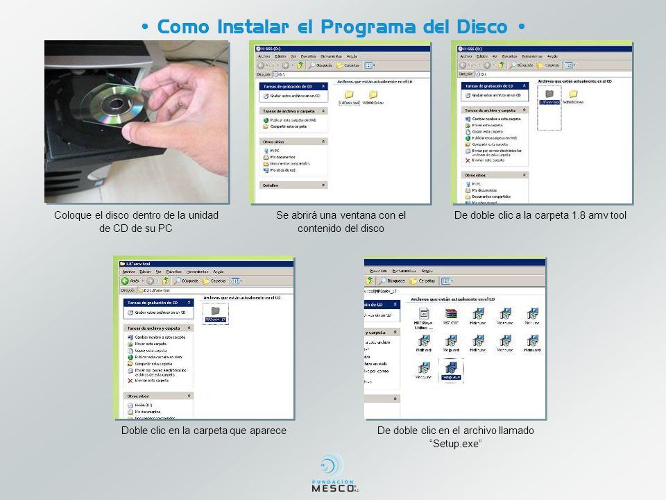 Como Instalar el Programa del Disco Coloque el disco dentro de la unidad de CD de su PC Se abrirá una ventana con el contenido del disco De doble clic a la carpeta 1.8 amv tool Doble clic en la carpeta que apareceDe doble clic en el archivo llamado Setup.exe