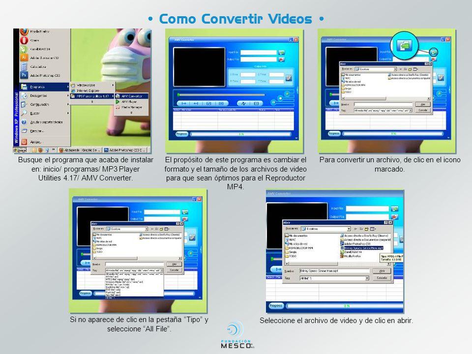 Como Convertir Videos Busque el programa que acaba de instalar en: inicio/ programas/ MP3 Player Utilities 4.17/ AMV Converter.