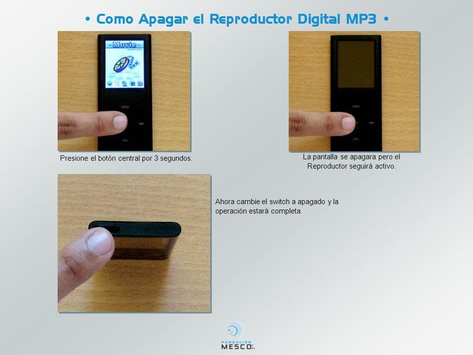 Como Apagar el Reproductor Digital MP3 Presione el botón central por 3 segundos. La pantalla se apagara pero el Reproductor seguirá activo. Ahora camb