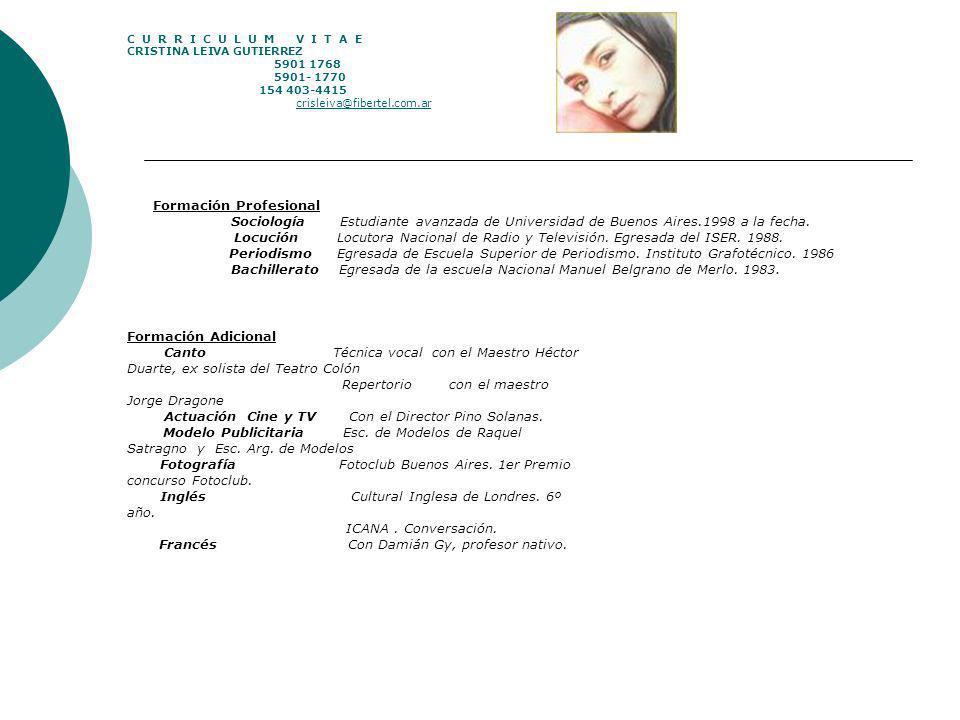 Formación Profesional Sociología Estudiante avanzada de Universidad de Buenos Aires.1998 a la fecha. Locución Locutora Nacional de Radio y Televisión.